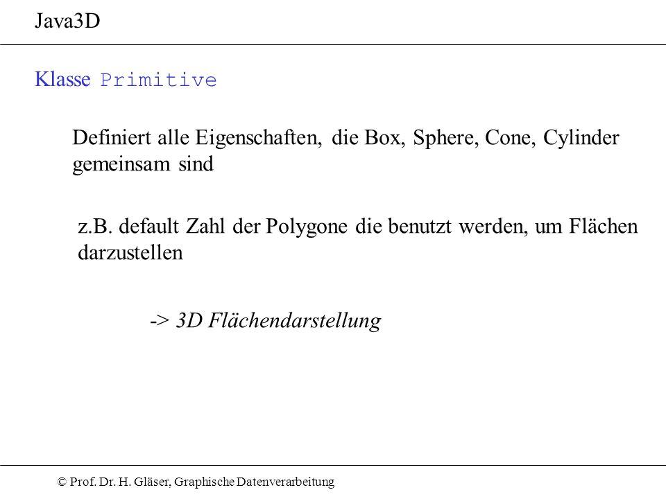 © Prof. Dr. H. Gläser, Graphische Datenverarbeitung Klasse Primitive Definiert alle Eigenschaften, die Box, Sphere, Cone, Cylinder gemeinsam sind z.B.