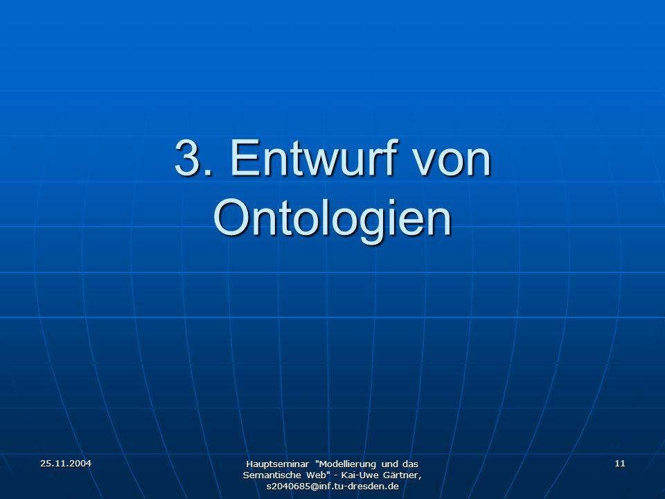 25.11.2004 Hauptseminar Modellierung und das Semantische Web - Kai-Uwe Gärtner, s2040685@inf.tu-dresden.de 11 3.