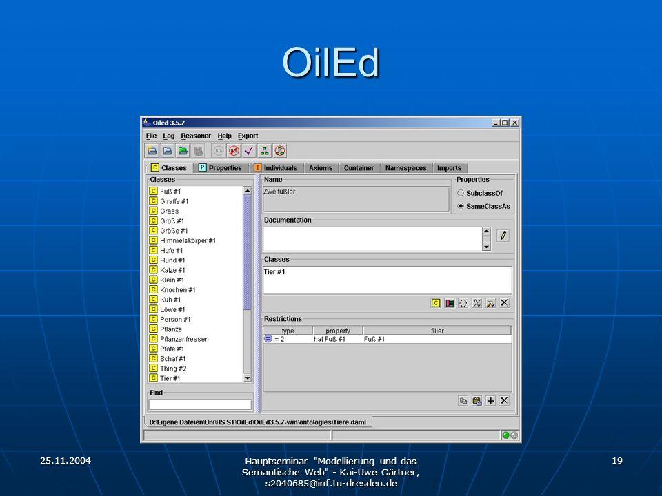 25.11.2004 Hauptseminar Modellierung und das Semantische Web - Kai-Uwe Gärtner, s2040685@inf.tu-dresden.de 19 OilEd