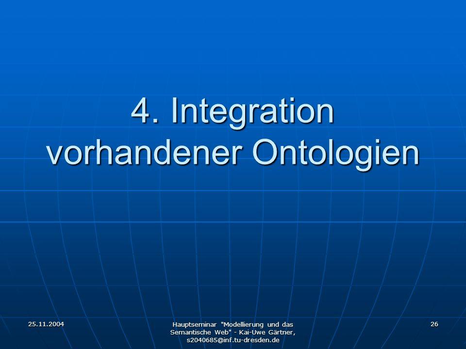 25.11.2004 Hauptseminar Modellierung und das Semantische Web - Kai-Uwe Gärtner, s2040685@inf.tu-dresden.de 26 4.