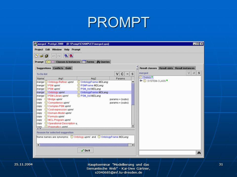 25.11.2004 Hauptseminar Modellierung und das Semantische Web - Kai-Uwe Gärtner, s2040685@inf.tu-dresden.de 31 PROMPT