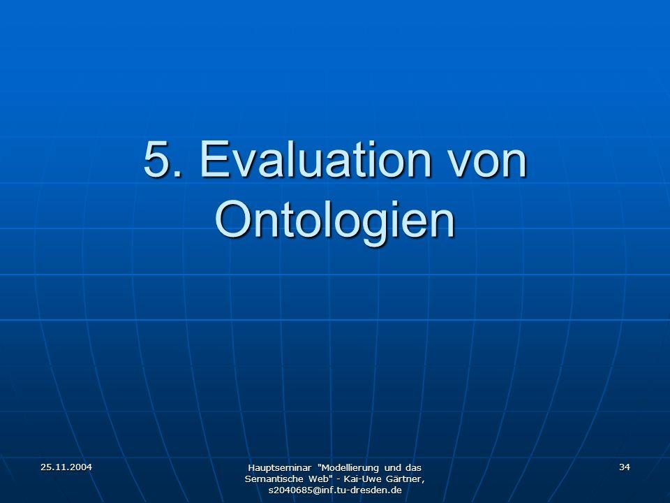 25.11.2004 Hauptseminar Modellierung und das Semantische Web - Kai-Uwe Gärtner, s2040685@inf.tu-dresden.de 34 5.