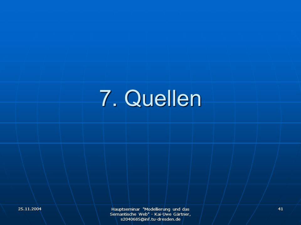 25.11.2004 Hauptseminar Modellierung und das Semantische Web - Kai-Uwe Gärtner, s2040685@inf.tu-dresden.de 41 7.