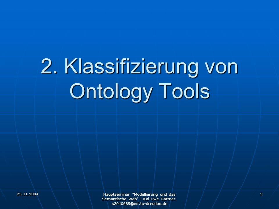 25.11.2004 Hauptseminar Modellierung und das Semantische Web - Kai-Uwe Gärtner, s2040685@inf.tu-dresden.de 16 Protégé 2000