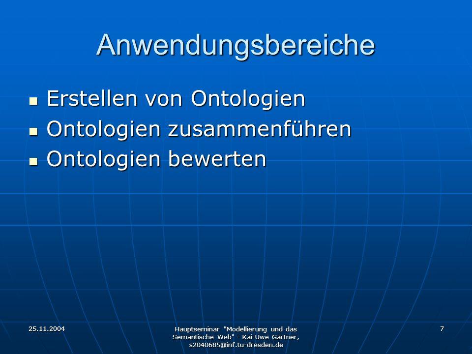 25.11.2004 Hauptseminar Modellierung und das Semantische Web - Kai-Uwe Gärtner, s2040685@inf.tu-dresden.de 8 Unterstützte Sprachen OWL OWL DAML+OIL DAML+OIL RDF(S) RDF(S) XML (Schema) XML (Schema) …