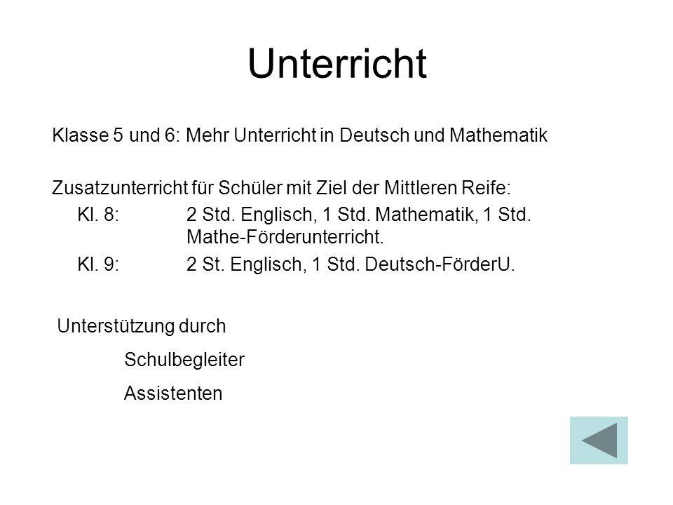 Unterricht Zusatzunterricht für Schüler mit Ziel der Mittleren Reife: Kl. 8: 2 Std. Englisch, 1 Std. Mathematik, 1 Std. Mathe-Förderunterricht. Kl. 9: