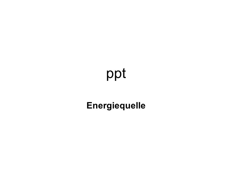 ppt Energiequelle