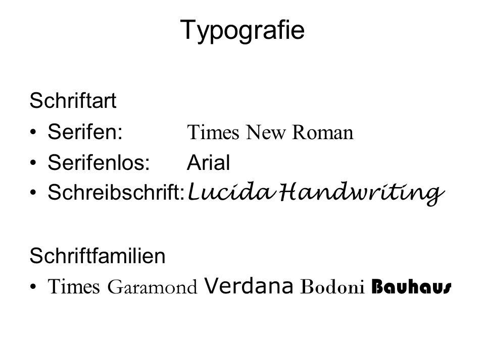 Typografie Schriftart Serifen: Times New Roman Serifenlos: Arial Schreibschrift: Lucida Handwriting Schriftfamilien Times Garamond Verdana Bodoni Bauh