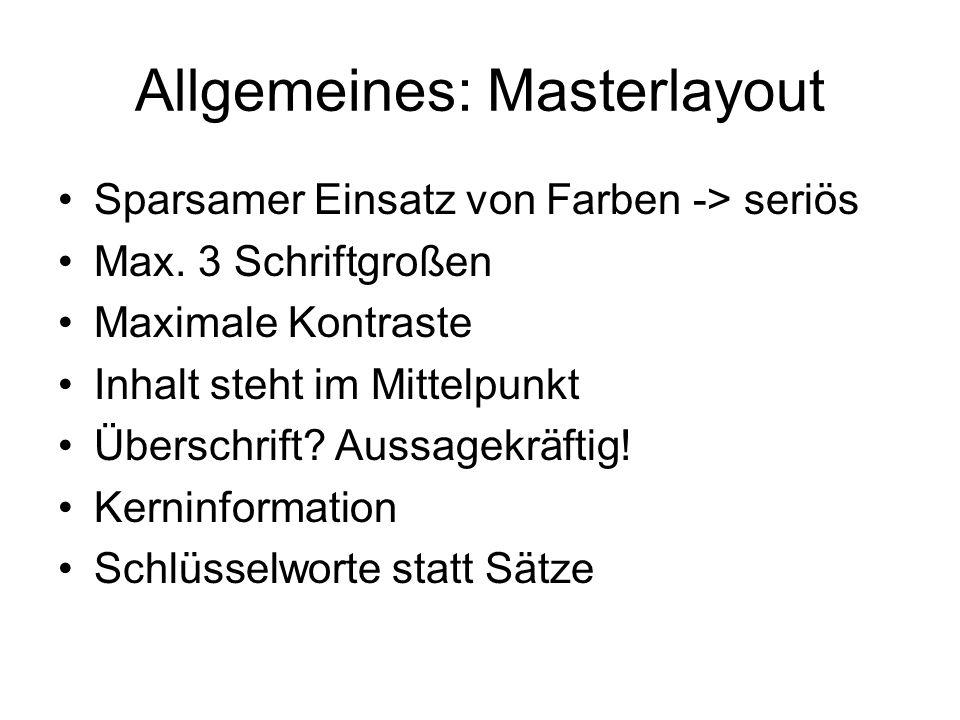 Allgemeines: Masterlayout Sparsamer Einsatz von Farben -> seriös Max. 3 Schriftgroßen Maximale Kontraste Inhalt steht im Mittelpunkt Überschrift? Auss