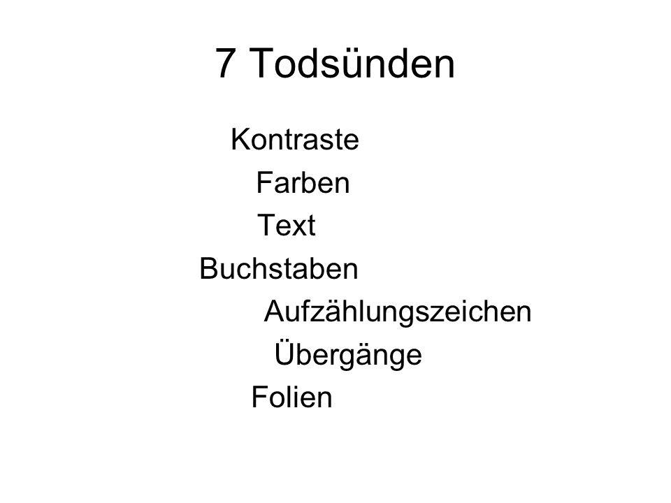7 Todsünden 1.Schwache Kontraste 2.Kunterbunte Farben 3.Überladener Text 4.Winzige Buchstaben 5.Massenhafte Aufzählungszeichen 6.Umständliche Übergäng