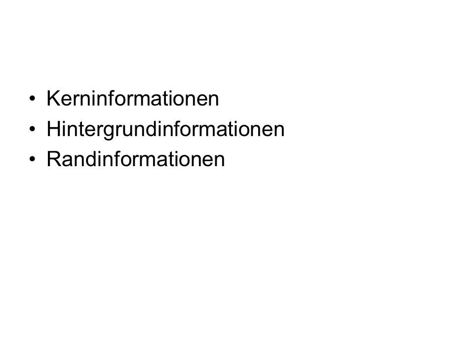 Kerninformationen Hintergrundinformationen Randinformationen