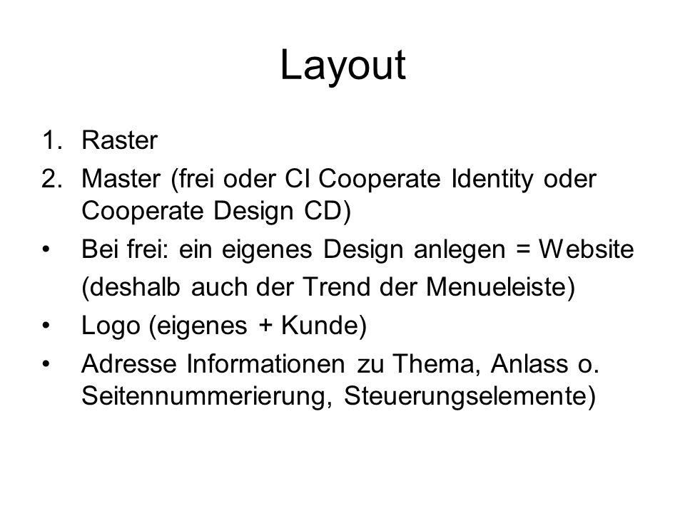 Layout 1.Raster 2.Master (frei oder CI Cooperate Identity oder Cooperate Design CD) Bei frei: ein eigenes Design anlegen = Website (deshalb auch der T