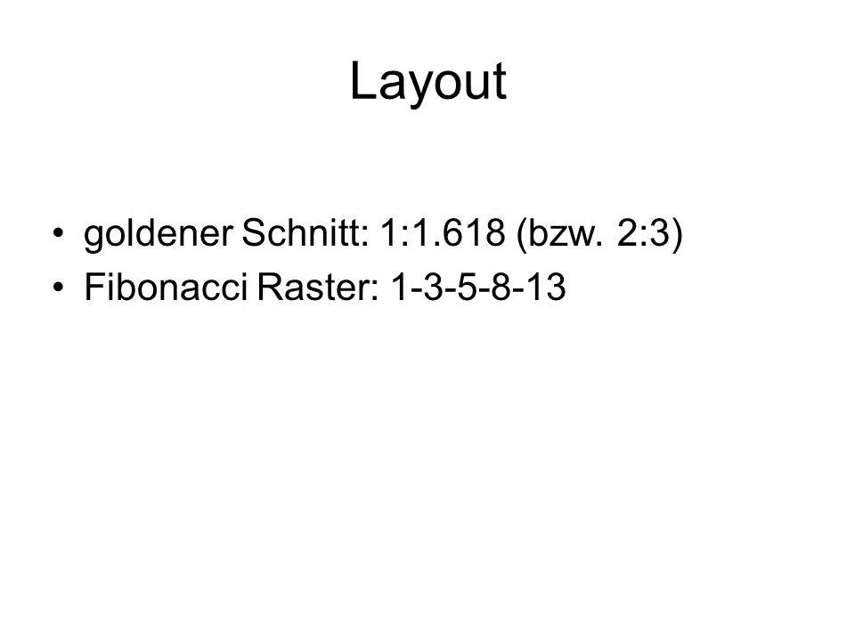 Layout goldener Schnitt: 1:1.618 (bzw. 2:3) Fibonacci Raster: 1-3-5-8-13