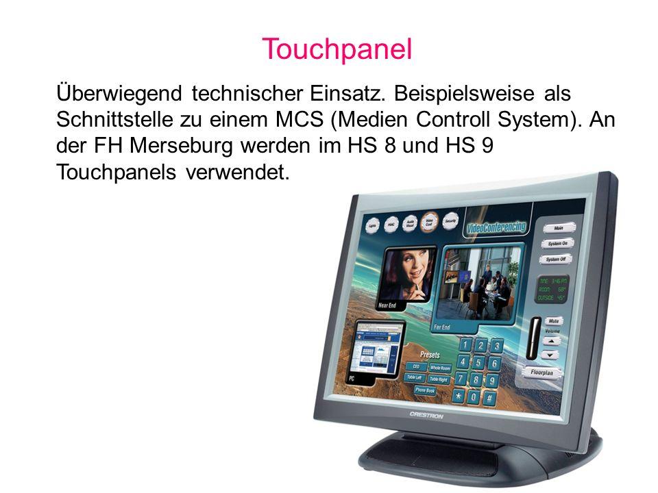 Touchpanel Überwiegend technischer Einsatz. Beispielsweise als Schnittstelle zu einem MCS (Medien Controll System). An der FH Merseburg werden im HS 8