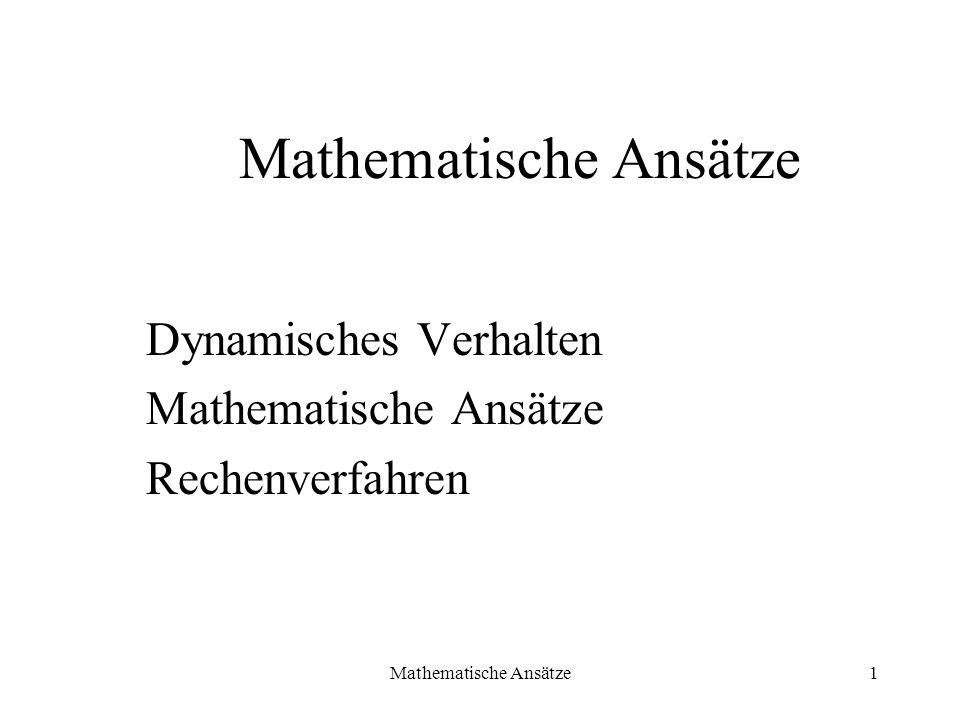 Mathematische Ansätze1 Dynamisches Verhalten Mathematische Ansätze Rechenverfahren