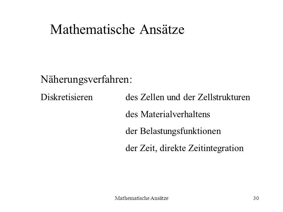 Mathematische Ansätze30 Mathematische Ansätze Näherungsverfahren: Diskretisieren des Zellen und der Zellstrukturen des Materialverhaltens der Belastun