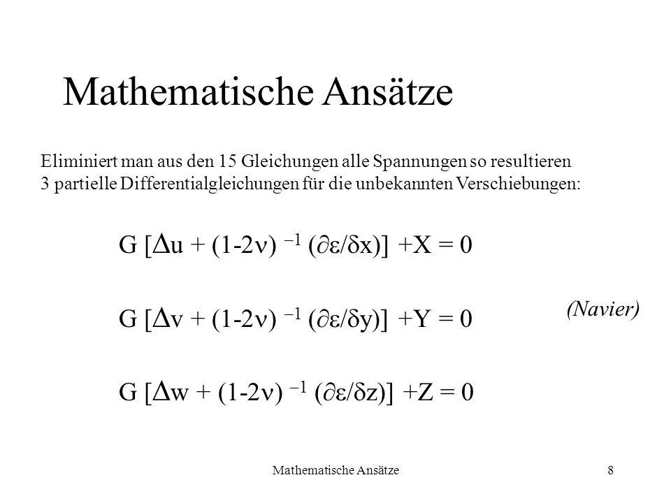 Mathematische Ansätze8 G [ u + (1-2 ) –1 ( / x)] +X = 0 G [ v + (1-2 ) –1 ( / y)] +Y = 0 G [ w + (1-2 ) –1 ( / z)] +Z = 0 Mathematische Ansätze Elimin