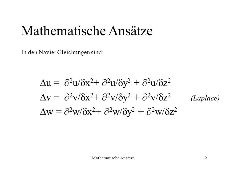 Mathematische Ansätze9 u = 2 u/ x 2 + 2 u/ y 2 + 2 u/ z 2 v = 2 v/ x 2 + 2 v/ y 2 + 2 v/ z 2 w = 2 w/ x 2 + 2 w/ y 2 + 2 w/ z 2 Mathematische Ansätze