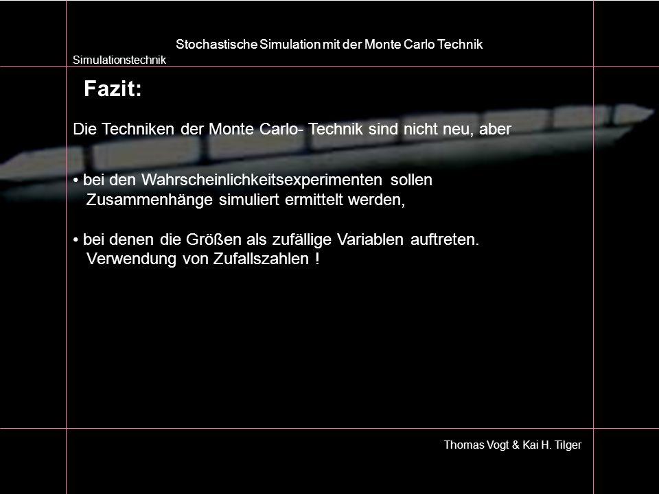 Simulationstechnik Thomas Vogt & Kai H. Tilger Stochastische Simulation mit der Monte Carlo Technik Fazit: Die Techniken der Monte Carlo- Technik sind