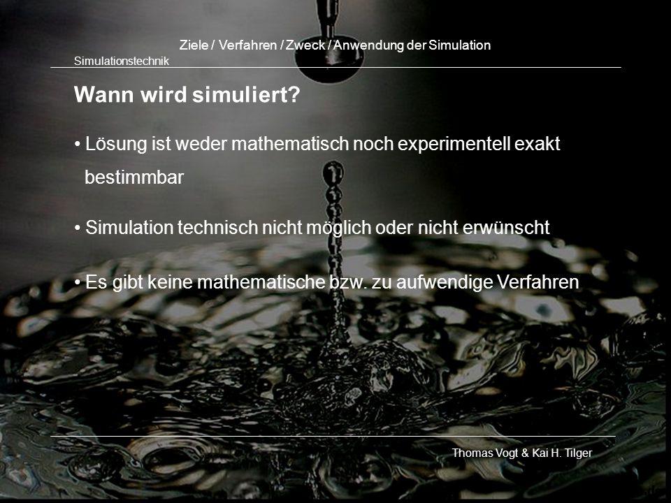 Ziele / Verfahren / Zweck / Anwendung der Simulation Wann wird simuliert? Lösung ist weder mathematisch noch experimentell exakt bestimmbar Simulation