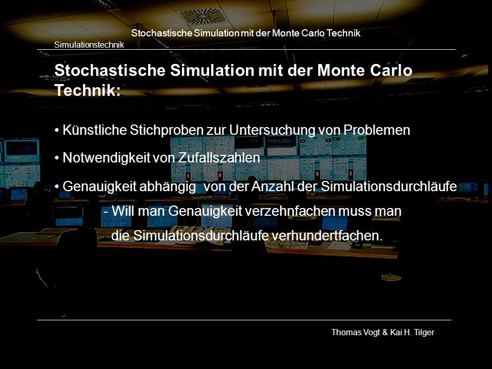 Simulationstechnik Thomas Vogt & Kai H. Tilger Stochastische Simulation mit der Monte Carlo Technik Stochastische Simulation mit der Monte Carlo Techn