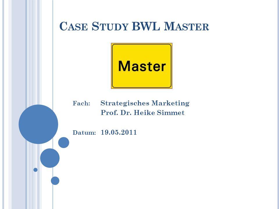 C ASE S TUDY BWL M ASTER Fach: Strategisches Marketing Prof. Dr. Heike Simmet Datum: 19.05.2011