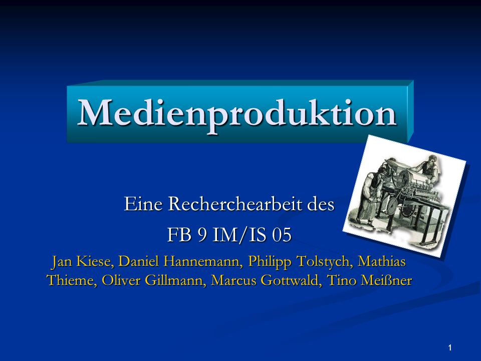 1 Medienproduktion Eine Recherchearbeit des FB 9 IM/IS 05 Jan Kiese, Daniel Hannemann, Philipp Tolstych, Mathias Thieme, Oliver Gillmann, Marcus Gottw