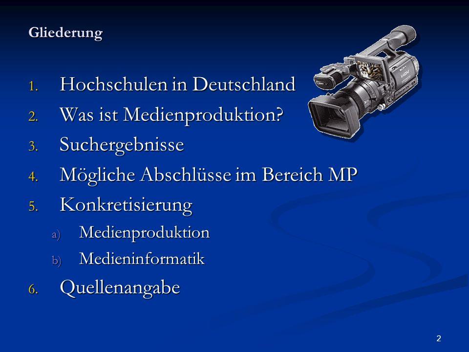 2 Gliederung 1. Hochschulen in Deutschland 2. Was ist Medienproduktion? 3. Suchergebnisse 4. Mögliche Abschlüsse im Bereich MP 5. Konkretisierung a) M