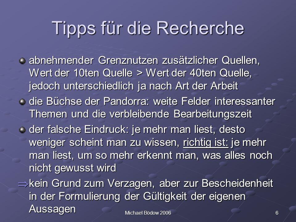 6Michael Bödow 2006 Tipps für die Recherche abnehmender Grenznutzen zusätzlicher Quellen, Wert der 10ten Quelle > Wert der 40ten Quelle, jedoch unters