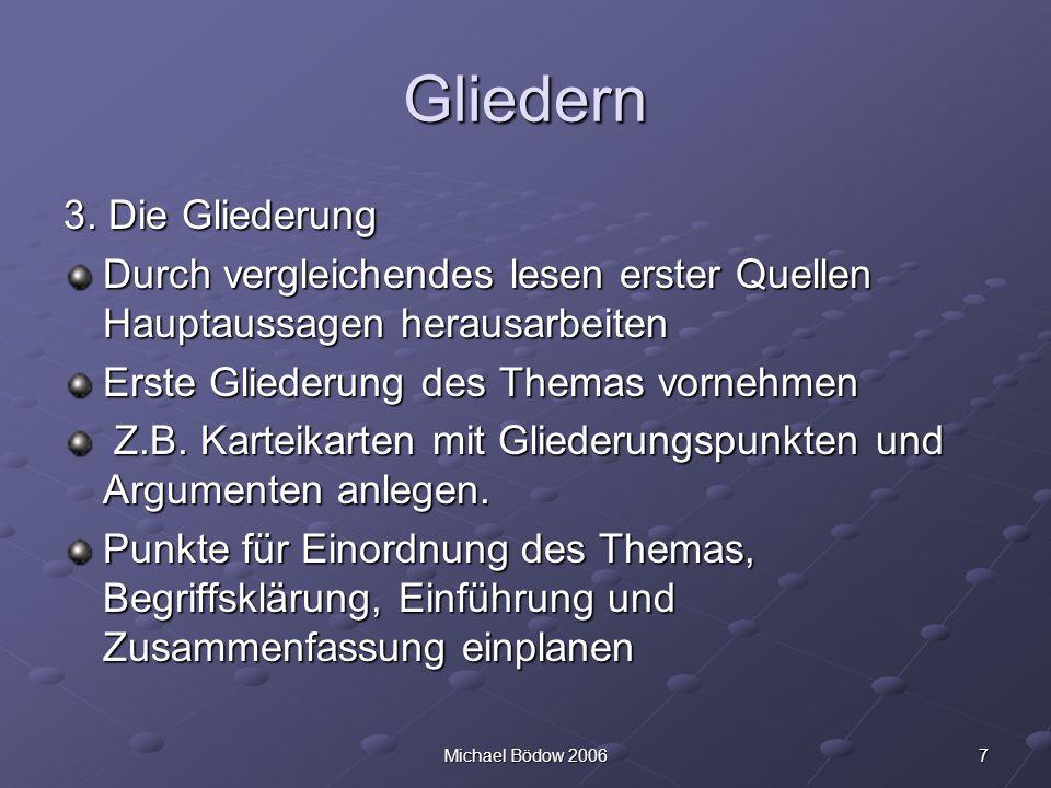 7Michael Bödow 2006 Gliedern 3. Die Gliederung Durch vergleichendes lesen erster Quellen Hauptaussagen herausarbeiten Erste Gliederung des Themas vorn