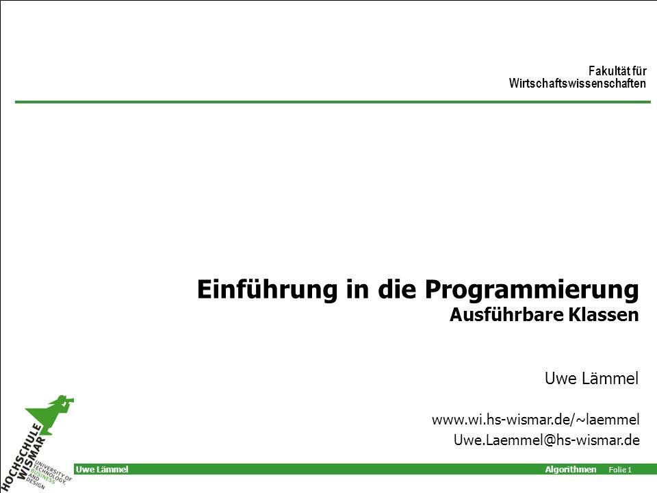 Algorithmen Folie 1 Uwe Lämmel Einführung in die Programmierung Ausführbare Klassen Uwe Lämmel Fakultät für Wirtschaftswissenschaften www.wi.hs-wismar