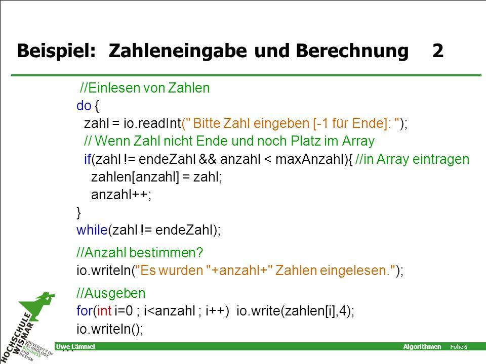 Algorithmen Folie 6 Uwe Lämmel Beispiel: Zahleneingabe und Berechnung 2 //Einlesen von Zahlen do { zahl = io.readInt(
