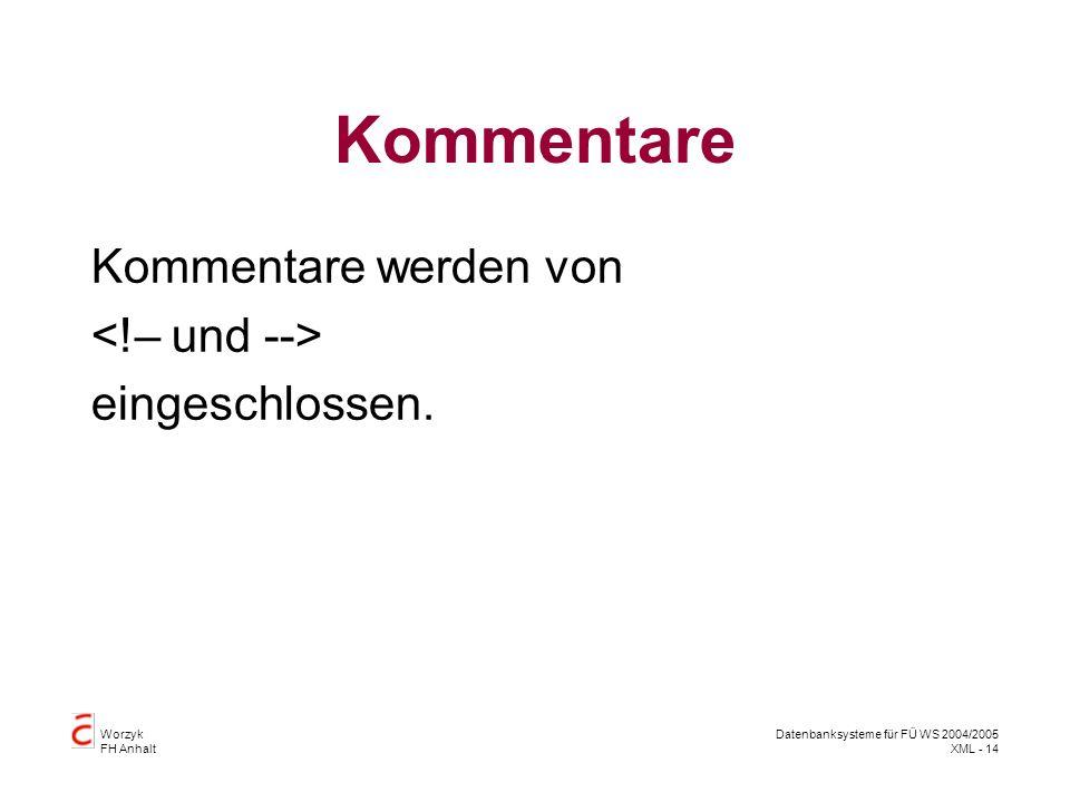 Worzyk FH Anhalt Datenbanksysteme für FÜ WS 2004/2005 XML - 14 Kommentare Kommentare werden von eingeschlossen.
