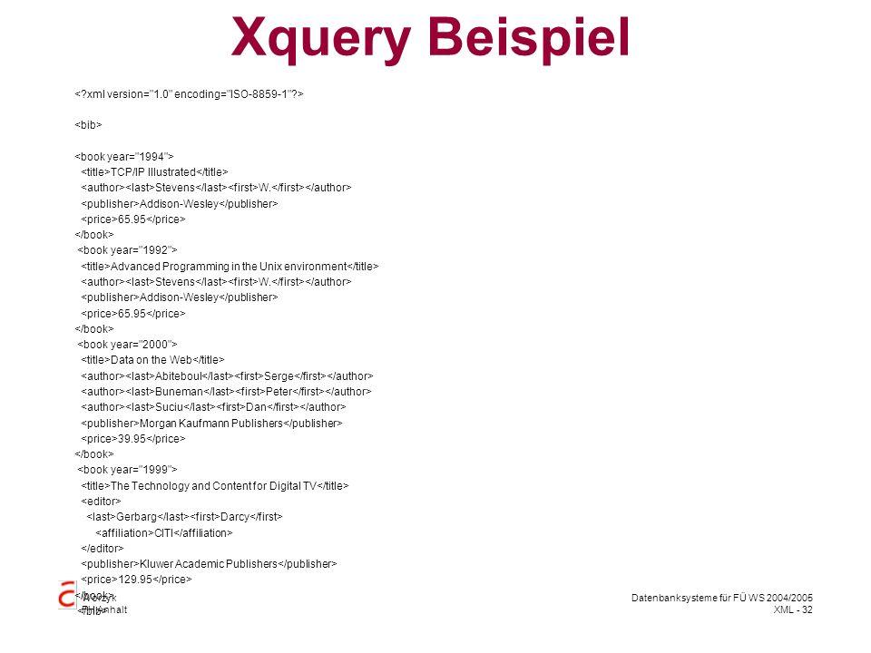 Worzyk FH Anhalt Datenbanksysteme für FÜ WS 2004/2005 XML - 32 Xquery Beispiel TCP/IP Illustrated Stevens W.