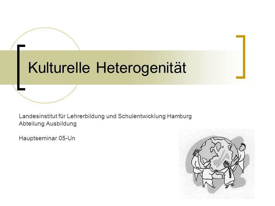 Kulturelle Heterogenität Landesinstitut für Lehrerbildung und Schulentwicklung Hamburg Abteilung Ausbildung Hauptseminar 05-Un