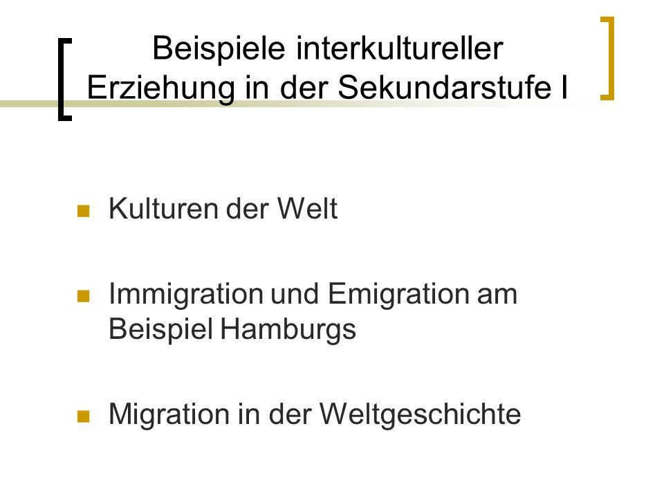 Beispiele interkultureller Erziehung in der Sekundarstufe I Kulturen der Welt Immigration und Emigration am Beispiel Hamburgs Migration in der Weltgeschichte