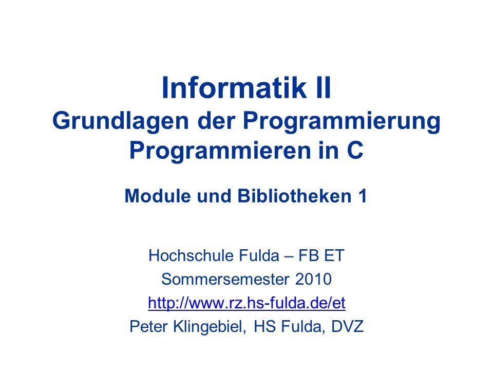 Programmieren in C - Peter Klingebiel - HS Fulda - DVZ12 Module 11 Aktionen abhängig von Zeitstempeln der Dateien Beispiel: prog.exe: main.o modul1.o modul2.o gcc -o prog.exe main.o \ modul1.o modul2.o -lm -lc –Programm prog.exe abhängig von Objektfiles main.o, modul1.o und modul2.o –Aktion: Binden der Objektfiles mit Libs libm und libc –Automatisches Neucompilieren einer Quelle und Neubinden des Exe bei Änderung einer Quelldatei