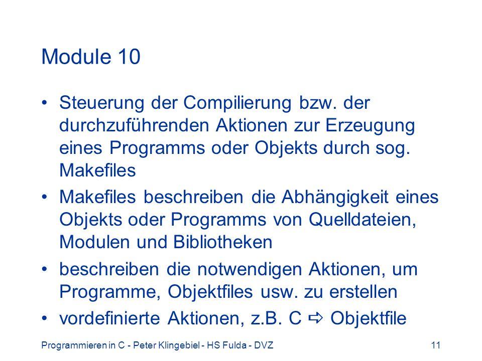 Programmieren in C - Peter Klingebiel - HS Fulda - DVZ11 Module 10 Steuerung der Compilierung bzw. der durchzuführenden Aktionen zur Erzeugung eines P