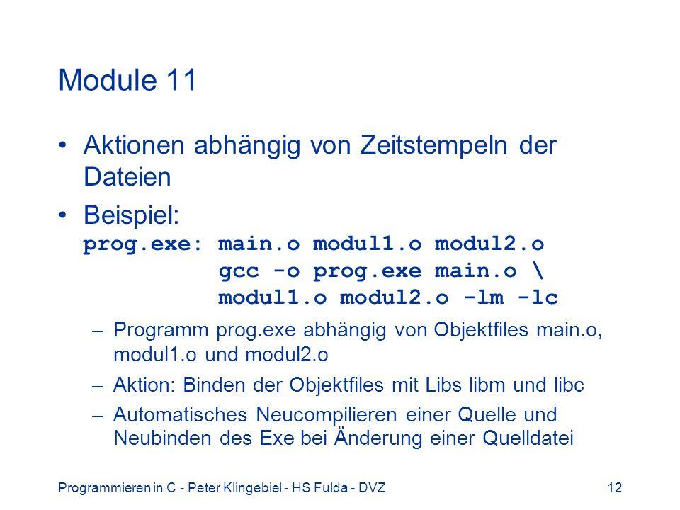 Programmieren in C - Peter Klingebiel - HS Fulda - DVZ12 Module 11 Aktionen abhängig von Zeitstempeln der Dateien Beispiel: prog.exe: main.o modul1.o
