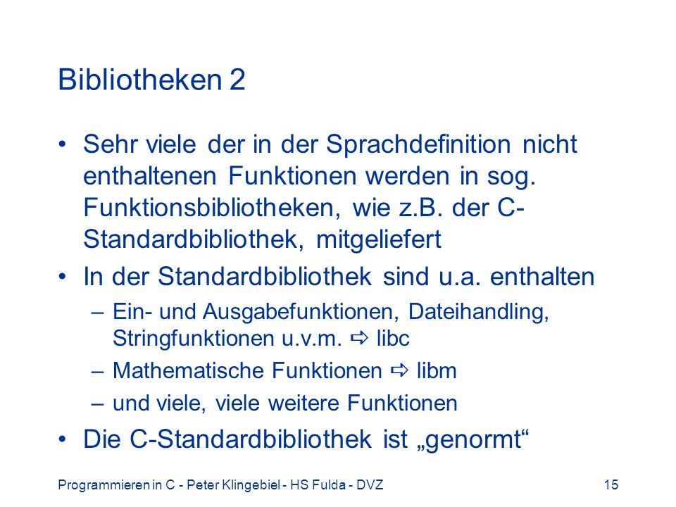 Programmieren in C - Peter Klingebiel - HS Fulda - DVZ15 Bibliotheken 2 Sehr viele der in der Sprachdefinition nicht enthaltenen Funktionen werden in
