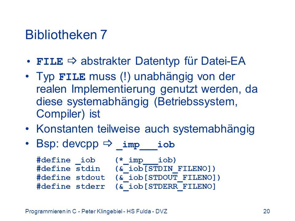 Programmieren in C - Peter Klingebiel - HS Fulda - DVZ20 Bibliotheken 7 FILE abstrakter Datentyp für Datei-EA Typ FILE muss (!) unabhängig von der rea