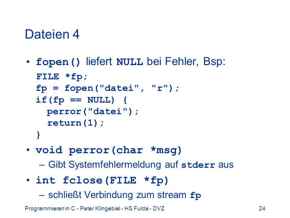 Programmieren in C - Peter Klingebiel - HS Fulda - DVZ24 Dateien 4 fopen() liefert NULL bei Fehler, Bsp: FILE *fp; fp = fopen(