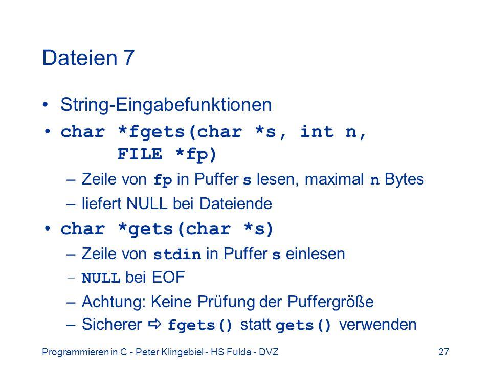 Programmieren in C - Peter Klingebiel - HS Fulda - DVZ27 Dateien 7 String-Eingabefunktionen char *fgets(char *s, int n, FILE *fp) –Zeile von fp in Puf