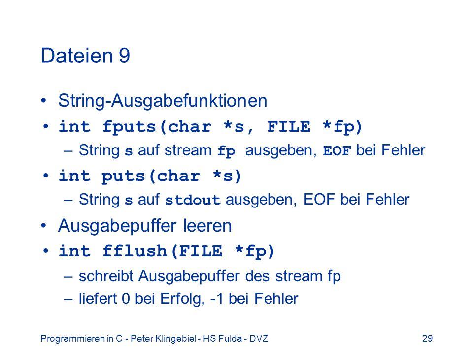 Programmieren in C - Peter Klingebiel - HS Fulda - DVZ29 Dateien 9 String-Ausgabefunktionen int fputs(char *s, FILE *fp) –String s auf stream fp ausge