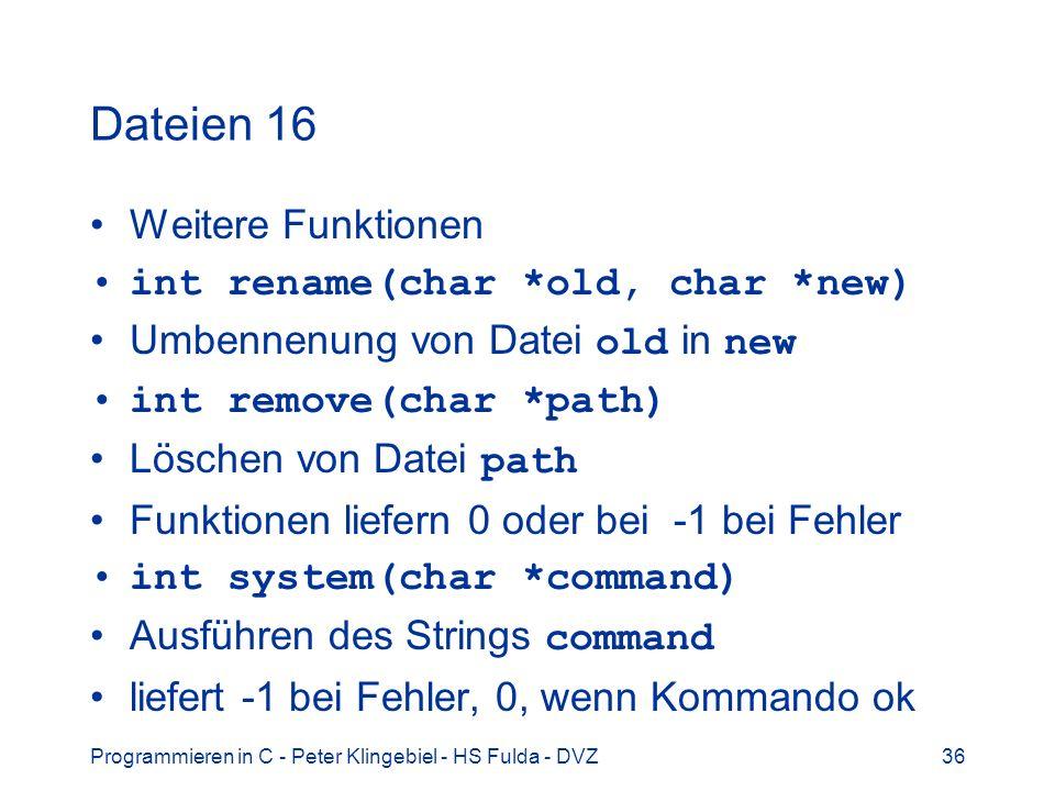 Programmieren in C - Peter Klingebiel - HS Fulda - DVZ36 Dateien 16 Weitere Funktionen int rename(char *old, char *new) Umbennenung von Datei old in n