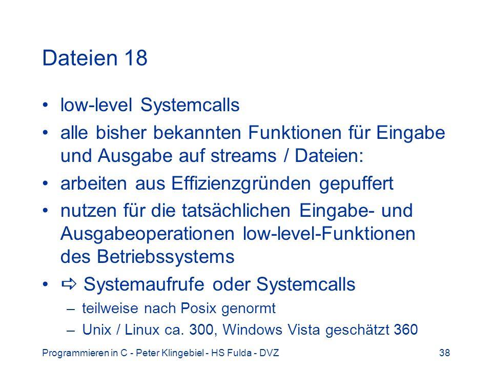 Programmieren in C - Peter Klingebiel - HS Fulda - DVZ38 Dateien 18 low-level Systemcalls alle bisher bekannten Funktionen für Eingabe und Ausgabe auf