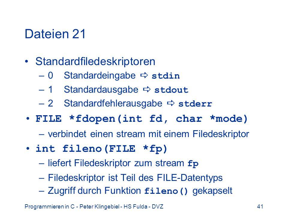 Programmieren in C - Peter Klingebiel - HS Fulda - DVZ41 Dateien 21 Standardfiledeskriptoren –0 Standardeingabe stdin –1 Standardausgabe stdout –2 Sta