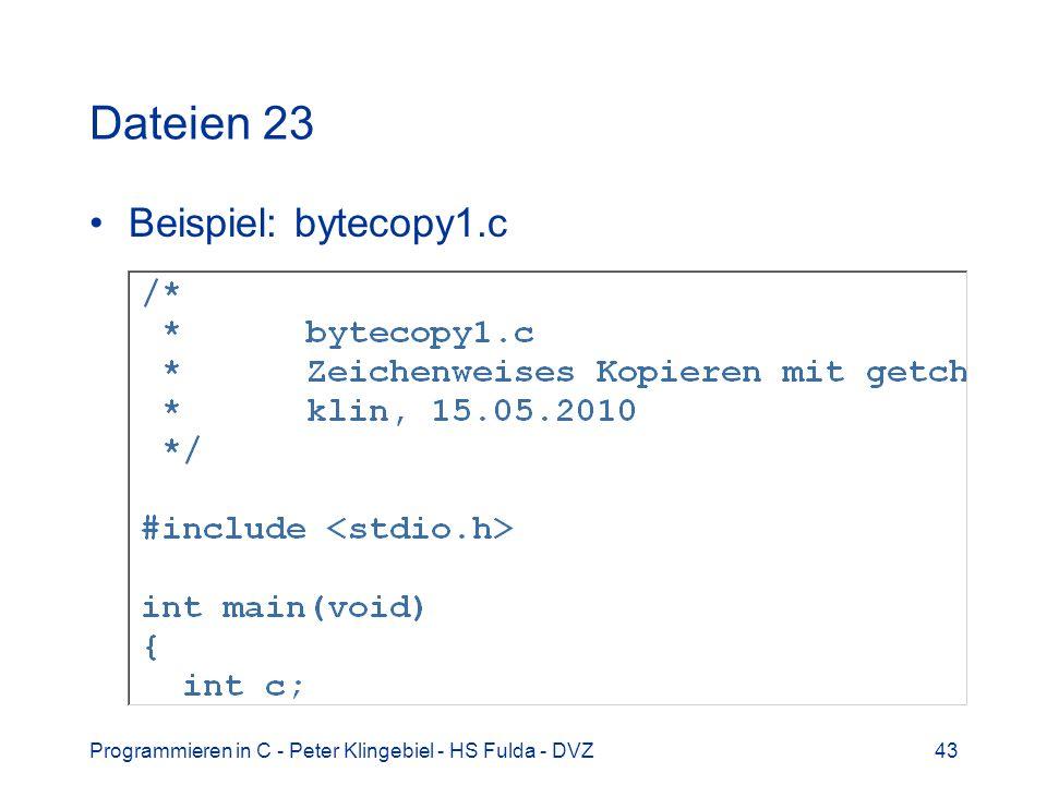 Programmieren in C - Peter Klingebiel - HS Fulda - DVZ43 Dateien 23 Beispiel: bytecopy1.c