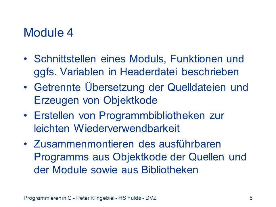 Programmieren in C - Peter Klingebiel - HS Fulda - DVZ16 Bibliotheken 3 Funktionen sind zu funktionalen Gruppen zusammengefasst jeweils eine eigene Headerdatei In den Headerdateien sind Prototypen der Funktionen, Typen, Konstanten, Makros usw.