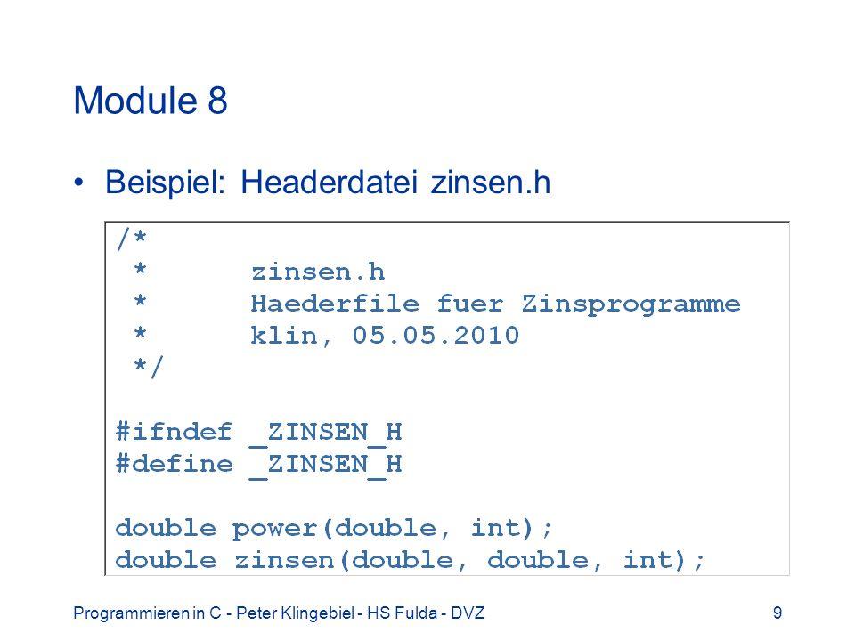 Programmieren in C - Peter Klingebiel - HS Fulda - DVZ20 Bibliotheken 7 FILE abstrakter Datentyp für Datei-EA Typ FILE muss (!) unabhängig von der realen Implementierung genutzt werden, da diese systemabhängig (Betriebssystem, Compiler) ist Konstanten teilweise auch systemabhängig Bsp: devcpp _imp___iob #define _iob(*_imp___iob) #define stdin(&_iob[STDIN_FILENO]) #define stdout(&_iob[STDOUT_FILENO]) #define stderr(&_iob[STDERR_FILENO]
